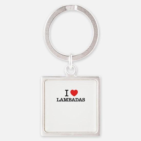 I Love LAMBADAS Keychains