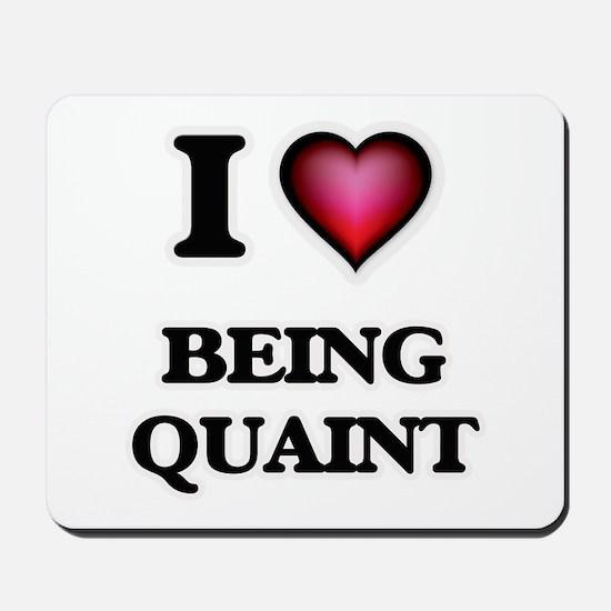 I Love Being Quaint Mousepad