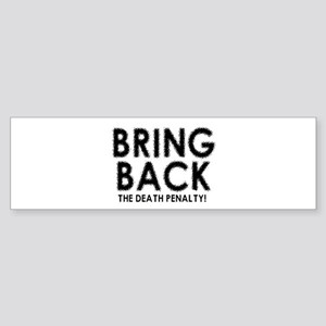 BRING BACK THE DEATH PENALTY Bumper Sticker