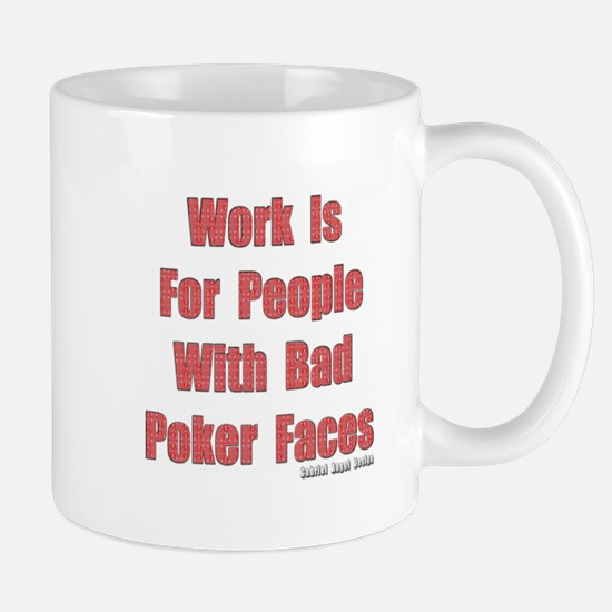 Work is for People with Bad Poker Faces Mug