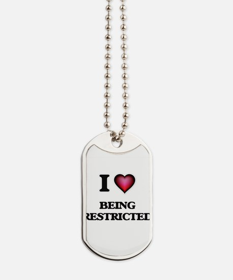I Love Being Restricted Dog Tags