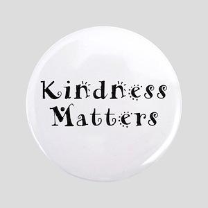 "KINDNESS MATTERS 3.5"" Button"