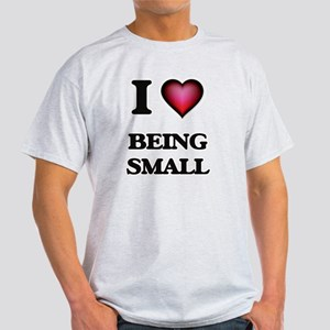 I love Being Small T-Shirt