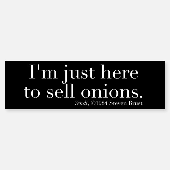 Just Here to Sell Onions Bumper Bumper Bumper Sticker