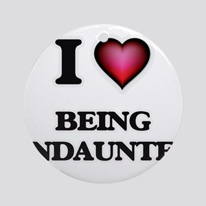 I love Being Undaunted Round Ornament