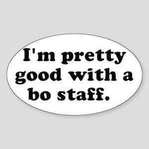 I'm pretty good with a bo sta Oval Sticker