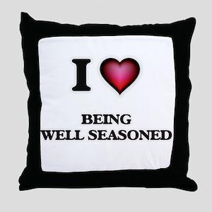 I Love Being Well Seasoned Throw Pillow