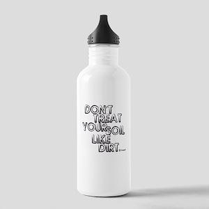 Dont Treat Your Soil Like Dirt Water Bottle