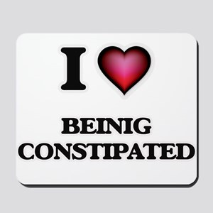 I love Beinig Constipated Mousepad