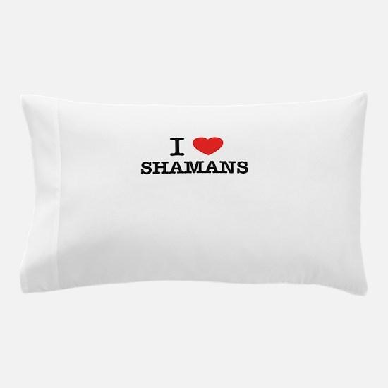 I Love SHAMANS Pillow Case