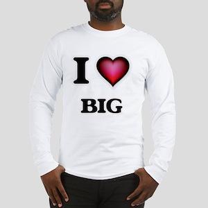 I Love Big Long Sleeve T-Shirt