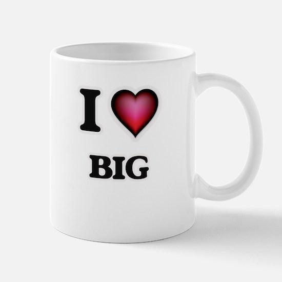 I Love Big Mugs