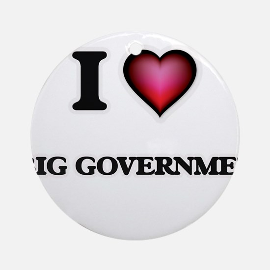 I Love Big Governmet Round Ornament