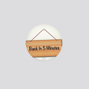 Back In 5 Minutes Mini Button