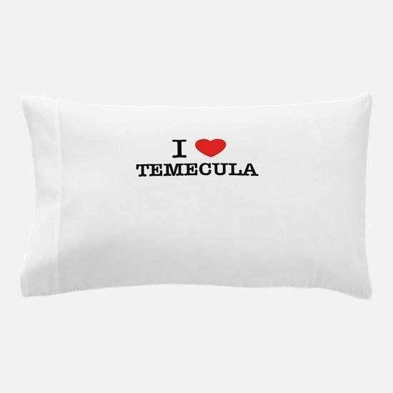 I Love TEMECULA Pillow Case