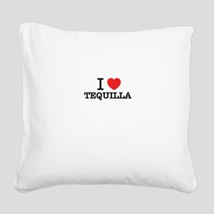 I Love TEQUILLA Square Canvas Pillow