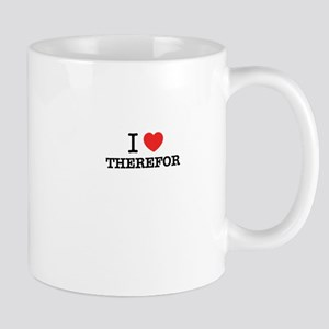 I Love THEREFOR Mugs