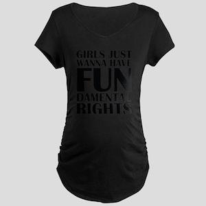 Girls Just Wanna Have Fun Maternity T-Shirt