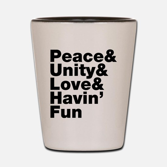 Peace & Unity & Love & Havin Fun Shot Glass