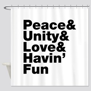 Peace & Unity & Love & Havin Fun Shower Curtain