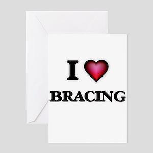 I Love Bracing Greeting Cards