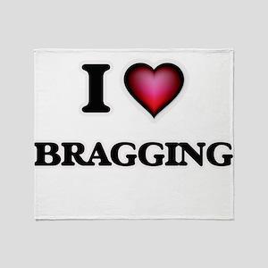 I Love Bragging Throw Blanket