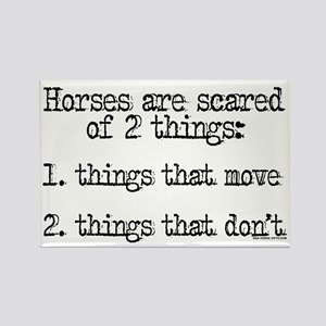 Horses are scared of 2 things Rectangle Magnet