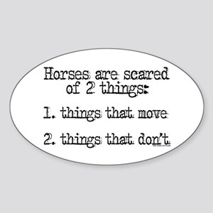 Horses are scared of 2 things Oval Sticker