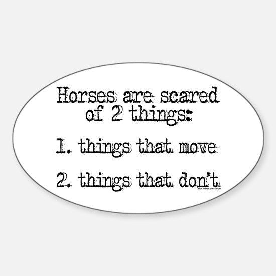 Horses are scared of 2 things Oval Decal