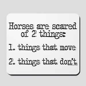 Horses are scared of 2 things Mousepad