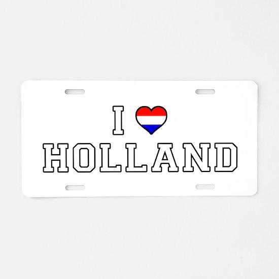 I Love Holland Aluminum License Plate