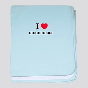 I Love DIDGERIDOOS baby blanket