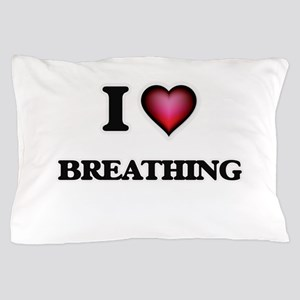 I Love Breathing Pillow Case