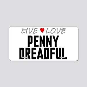 Live Love Penny Dreadful Aluminum License Plate