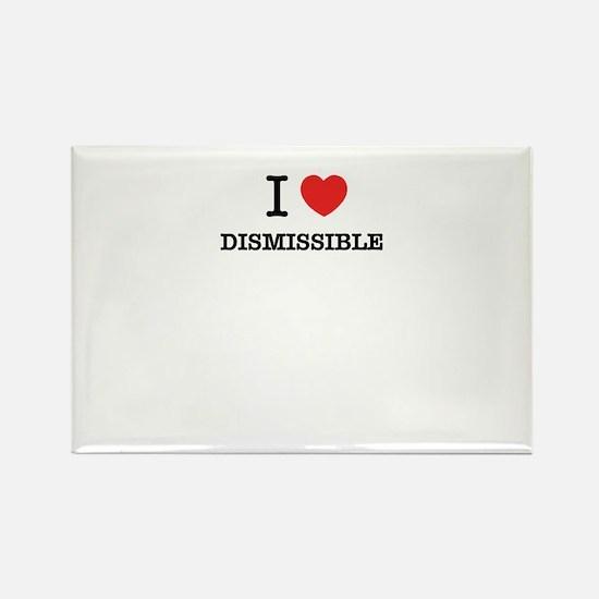 I Love DISMISSIBLE Magnets