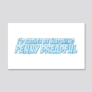 I'd Rather Be Watching Penny Dreadful 22x14 Wall P