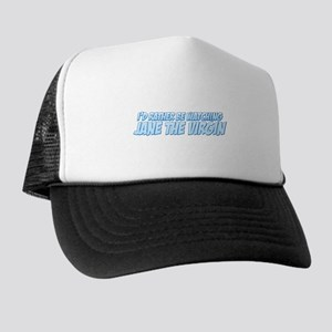 I'd Rather Be Watching Jane the Virgin Trucker Hat
