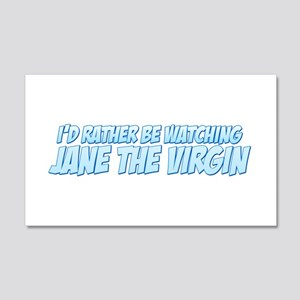 I'd Rather Be Watching Jane the Virgin 22x14 Wall