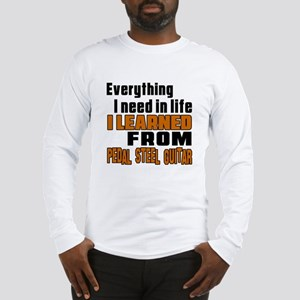 I Need In Life I Learned From Long Sleeve T-Shirt