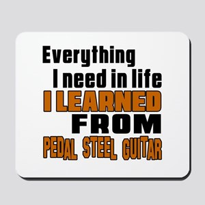 I Need In Life I Learned From Pedal Stee Mousepad