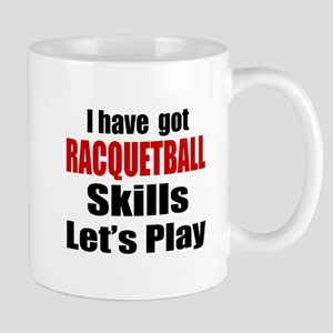 I Have Got Racquetball Skills Let's Pla Mug