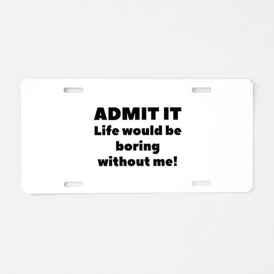 Admit It Aluminum License Plate