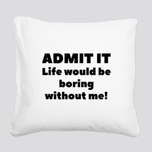 Admit It Square Canvas Pillow