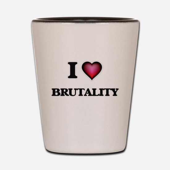I Love Brutality Shot Glass