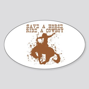 Save a horse, ride a cowboy. Oval Sticker