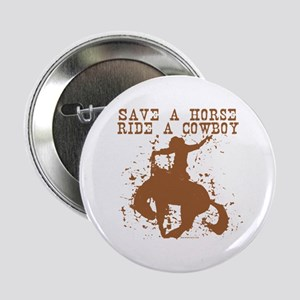 "Save a horse, ride a cowboy. 2.25"" Button"