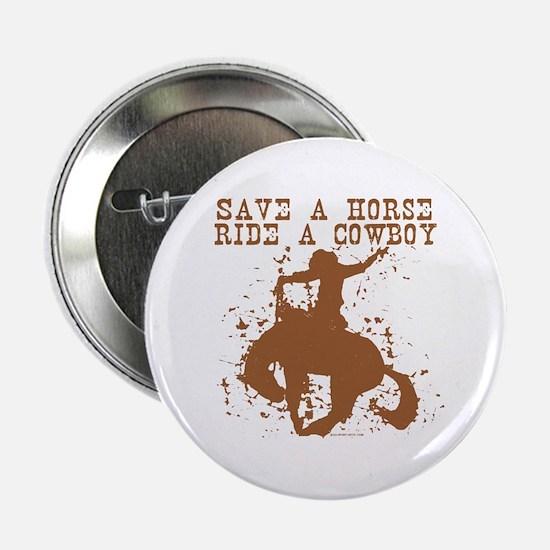 """Save a horse, ride a cowboy. 2.25"""" Button"""