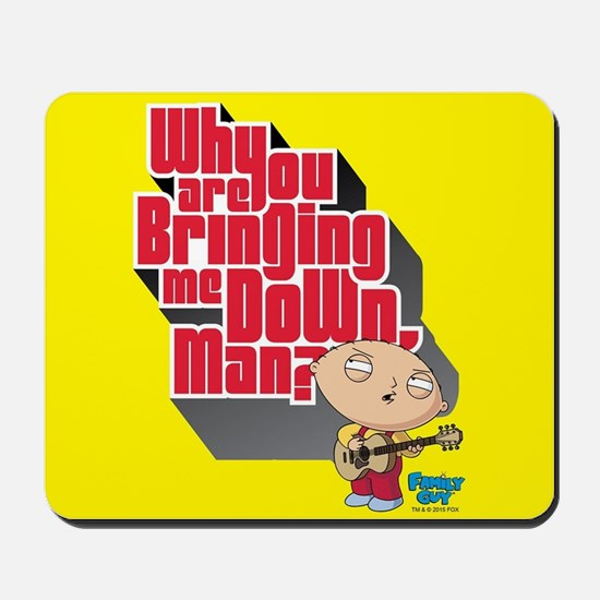 Family Guy Bringing me Down Mousepad