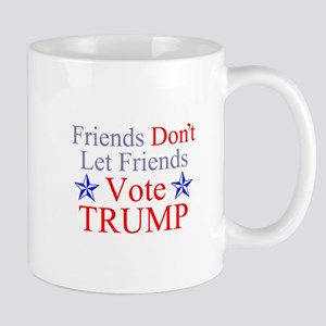 Friends Don't Let Friends Vote Trump Mug