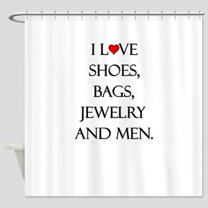 I love shoes, bags, jewelry and men. Shower Curtai